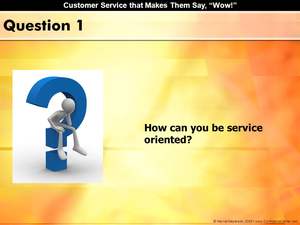 Question 1 How can you be service oriented