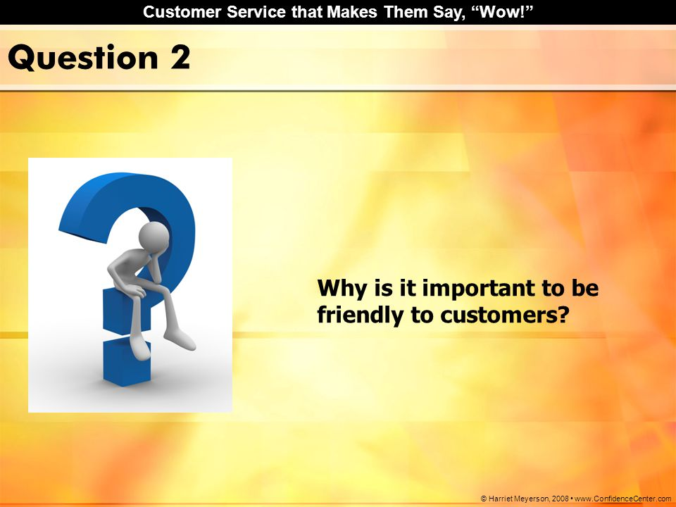 Question 2 Why is it important to be friendly to customers