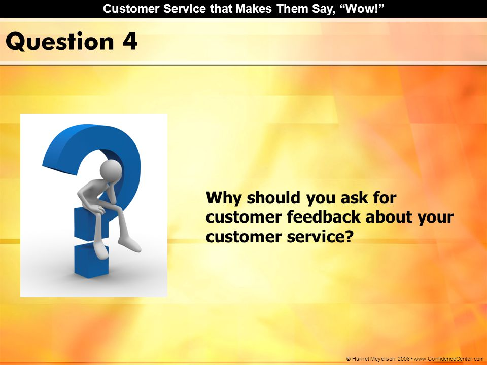 Question 4 Why should you ask for customer feedback about your customer service