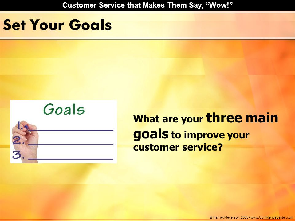 Set Your Goals What are your three main goals to improve your customer service