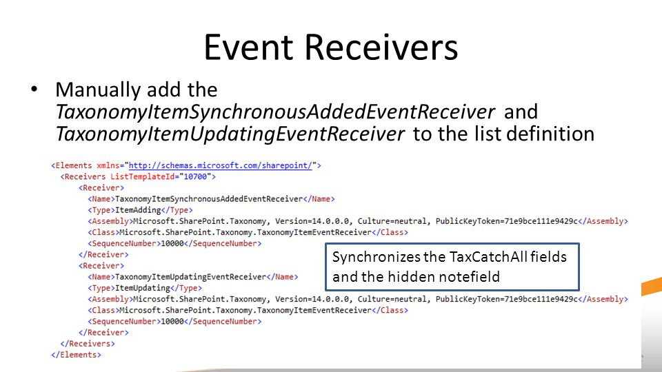 Event Receivers Manually add the TaxonomyItemSynchronousAddedEventReceiver and TaxonomyItemUpdatingEventReceiver to the list definition.
