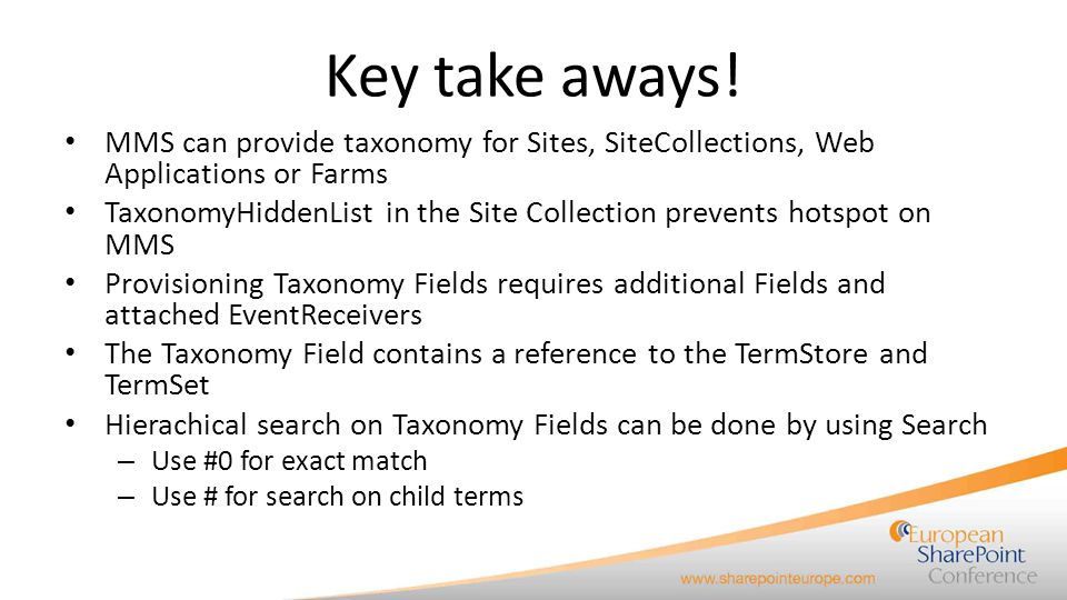 Key take aways! MMS can provide taxonomy for Sites, SiteCollections, Web Applications or Farms.