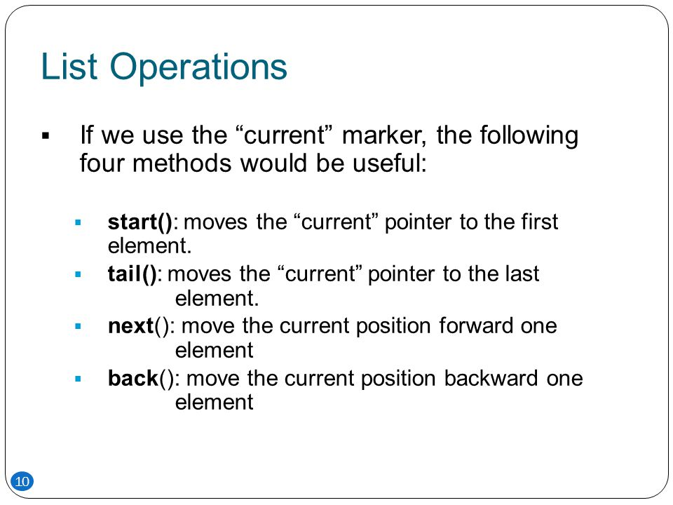 List Operations If we use the current marker, the following four methods would be useful:
