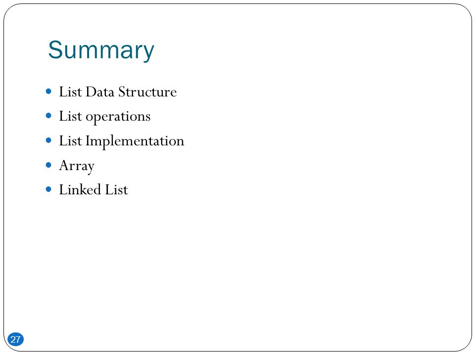Summary List Data Structure List operations List Implementation Array
