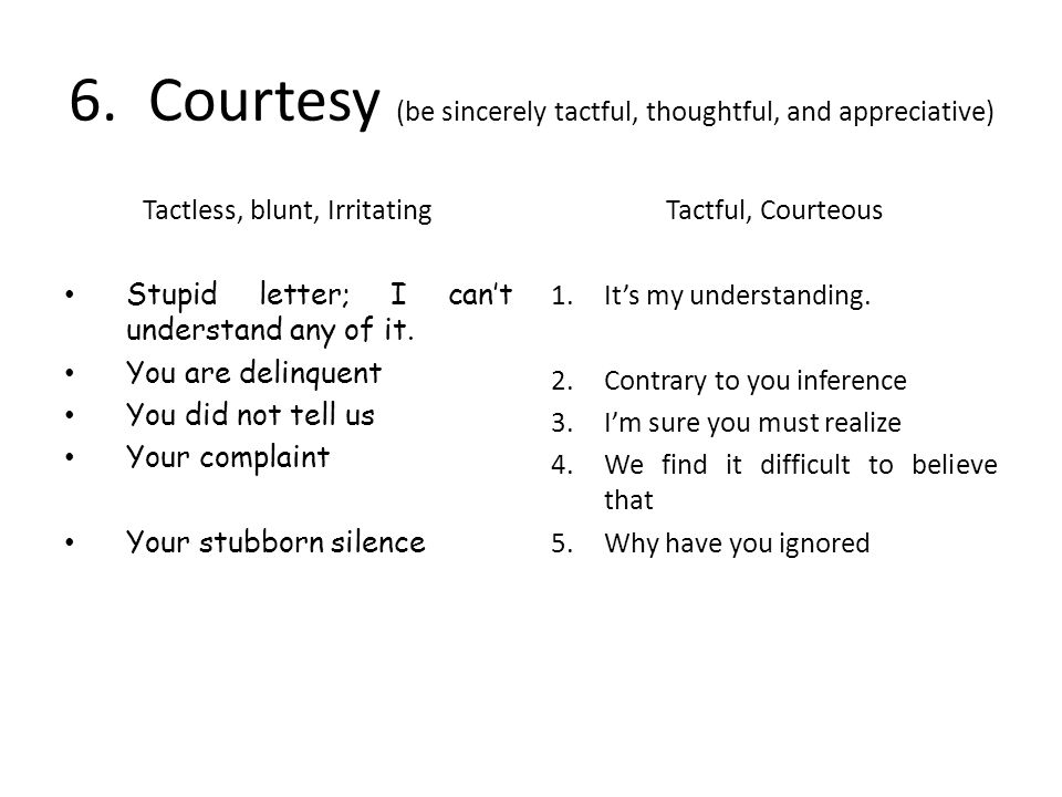 6. Courtesy (be sincerely tactful, thoughtful, and appreciative)