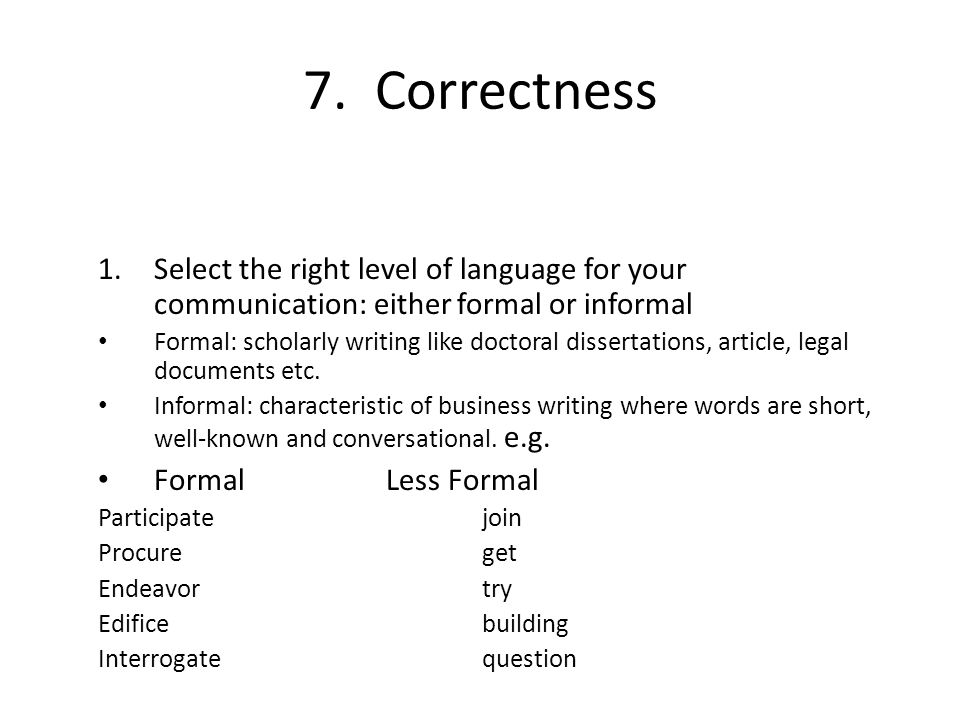 7. Correctness Select the right level of language for your communication: either formal or informal.