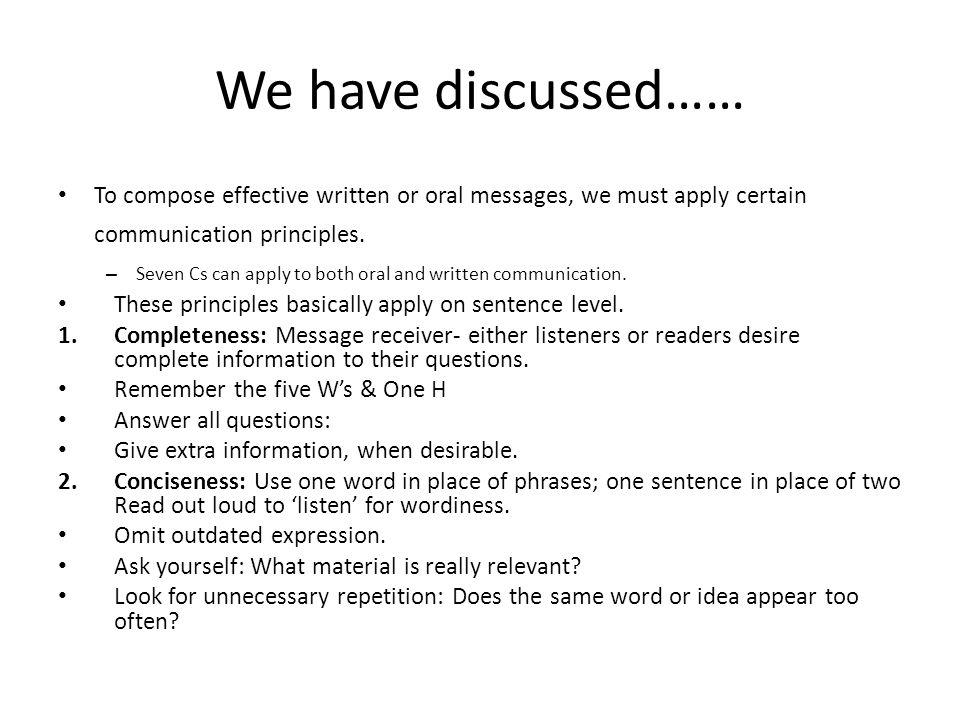 We have discussed…… To compose effective written or oral messages, we must apply certain communication principles.