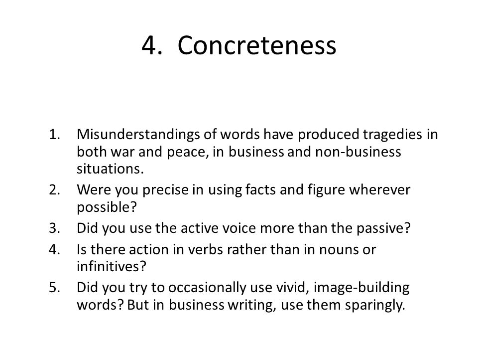 4. Concreteness Misunderstandings of words have produced tragedies in both war and peace, in business and non-business situations.
