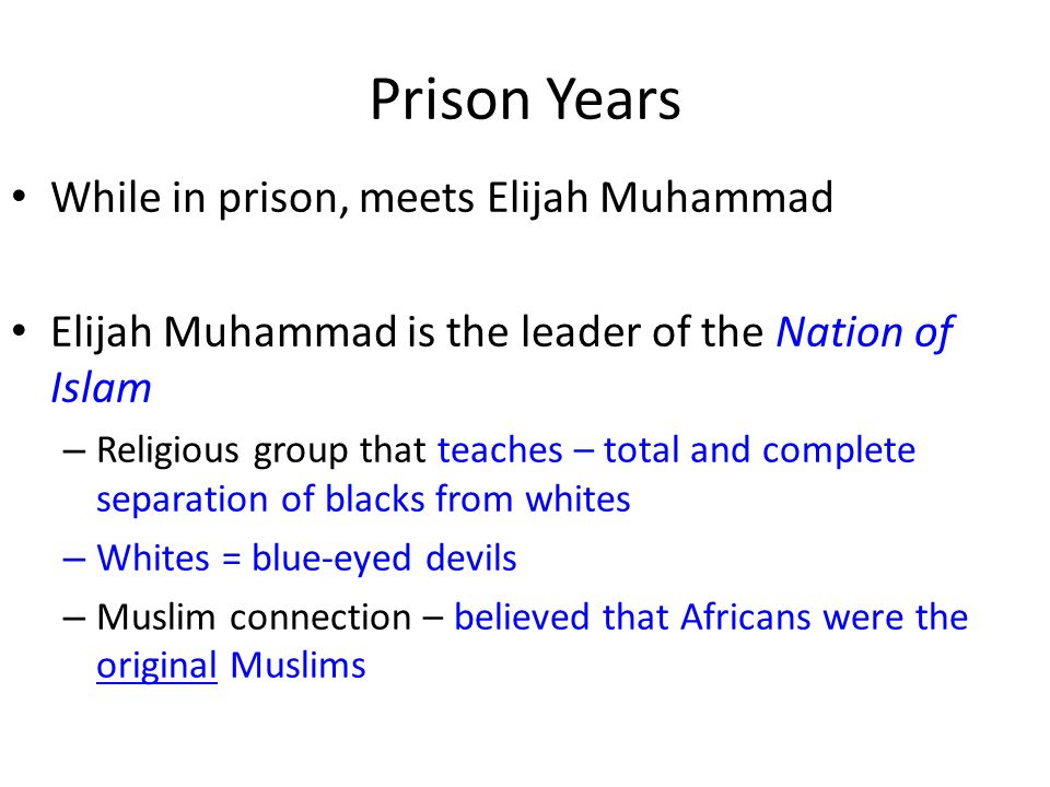 Prison Years While in prison, meets Elijah Muhammad