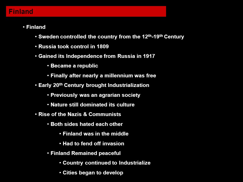 Finland Finland. Sweden controlled the country from the 12th-19th Century. Russia took control in 1809.