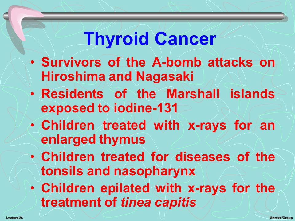 Thyroid Cancer Survivors of the A-bomb attacks on Hiroshima and Nagasaki. Residents of the Marshall islands exposed to iodine-131.