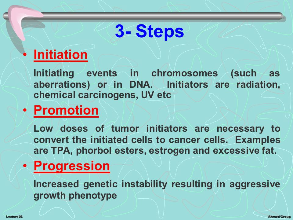 3- Steps Initiation. Initiating events in chromosomes (such as aberrations) or in DNA. Initiators are radiation, chemical carcinogens, UV etc.