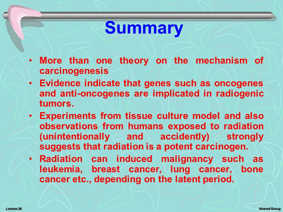 Summary More than one theory on the mechanism of carcinogenesis