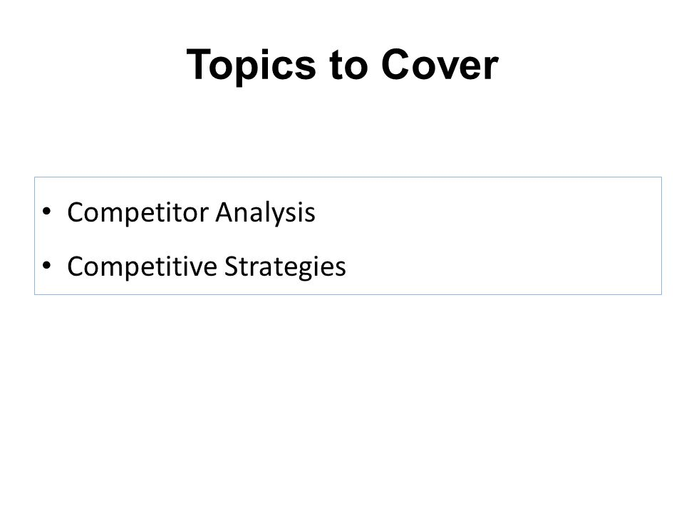 Topics to Cover Competitor Analysis Competitive Strategies