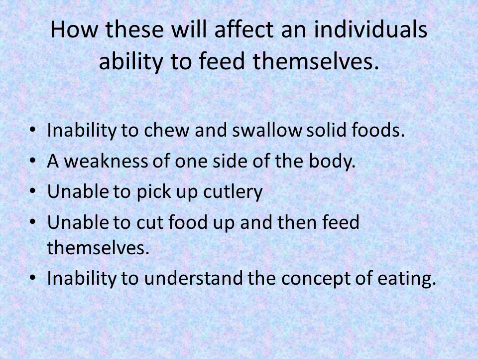 How these will affect an individuals ability to feed themselves.