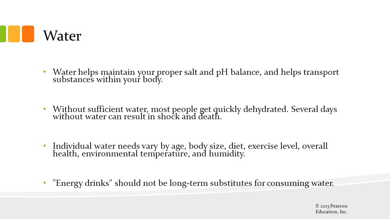 Water Water helps maintain your proper salt and pH balance, and helps transport substances within your body.