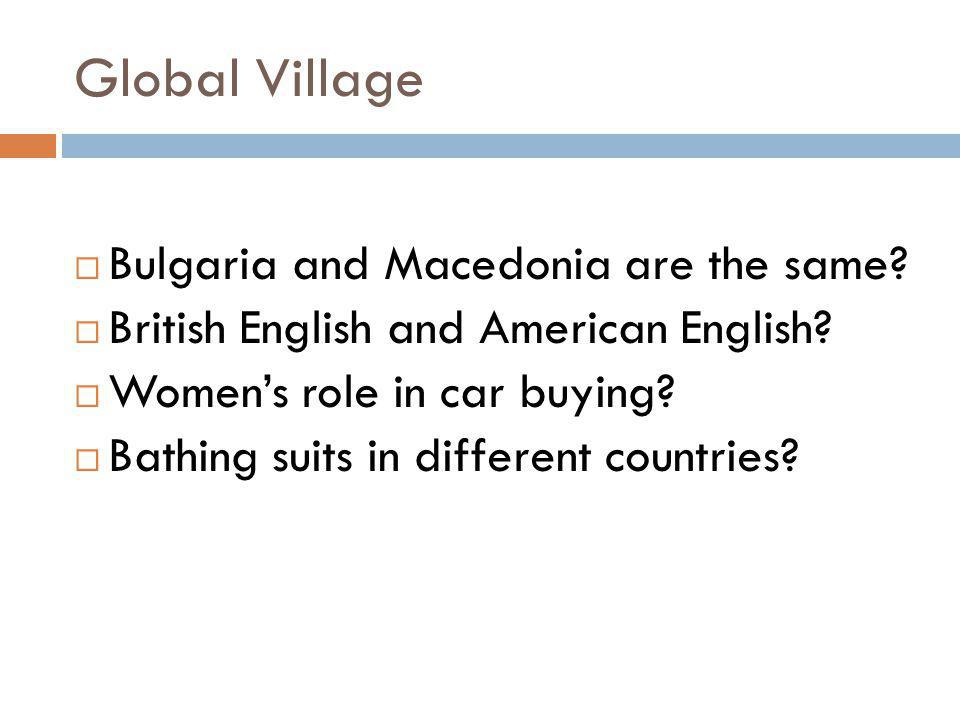 Global Village Bulgaria and Macedonia are the same