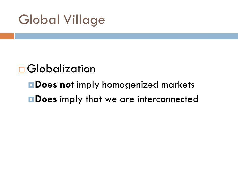 Global Village Globalization Does not imply homogenized markets