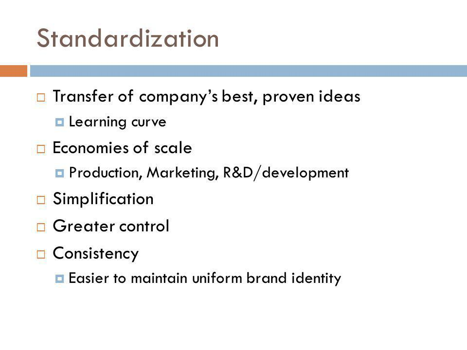 Standardization Transfer of company's best, proven ideas