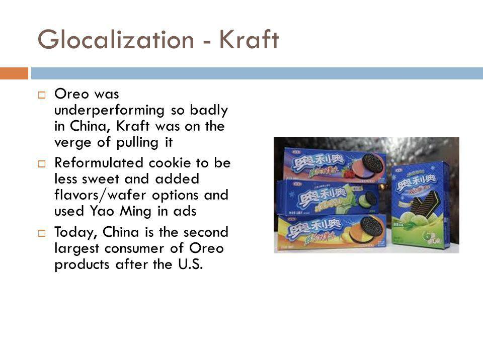Glocalization - Kraft Oreo was underperforming so badly in China, Kraft was on the verge of pulling it.