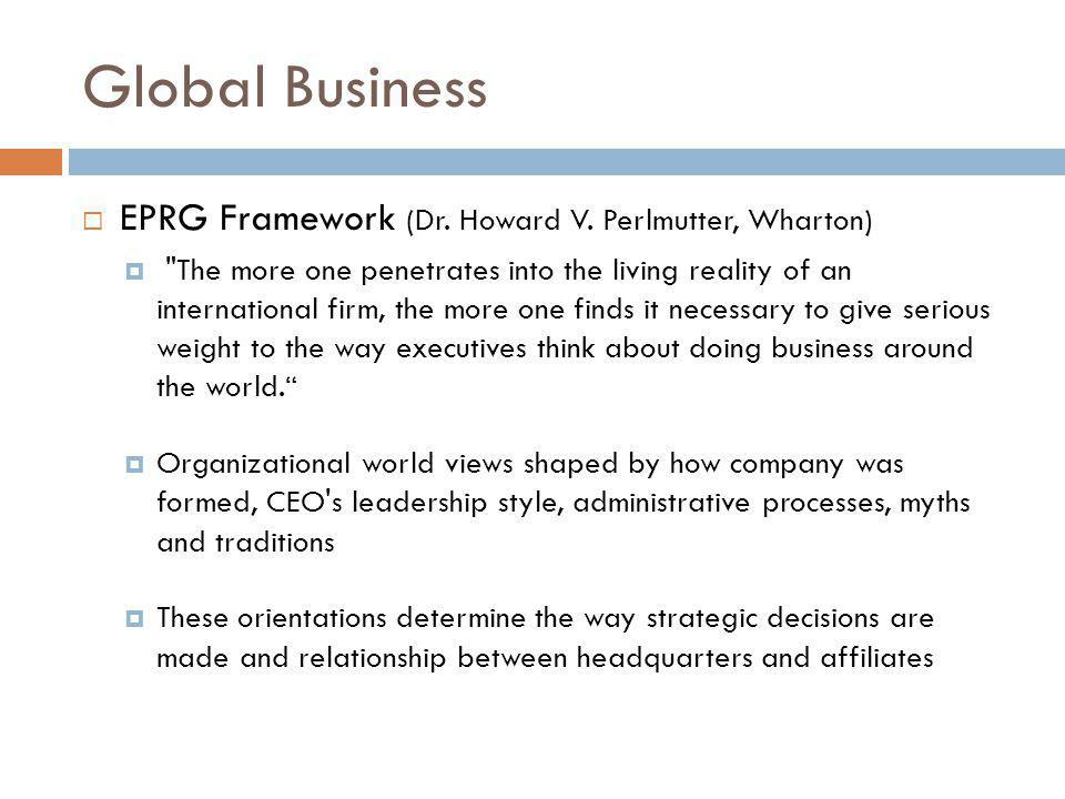 Global Business EPRG Framework (Dr. Howard V. Perlmutter, Wharton)