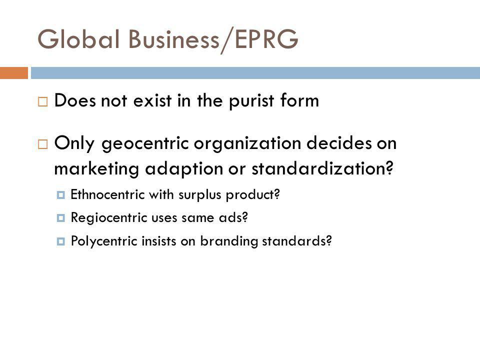 Global Business/EPRG Does not exist in the purist form