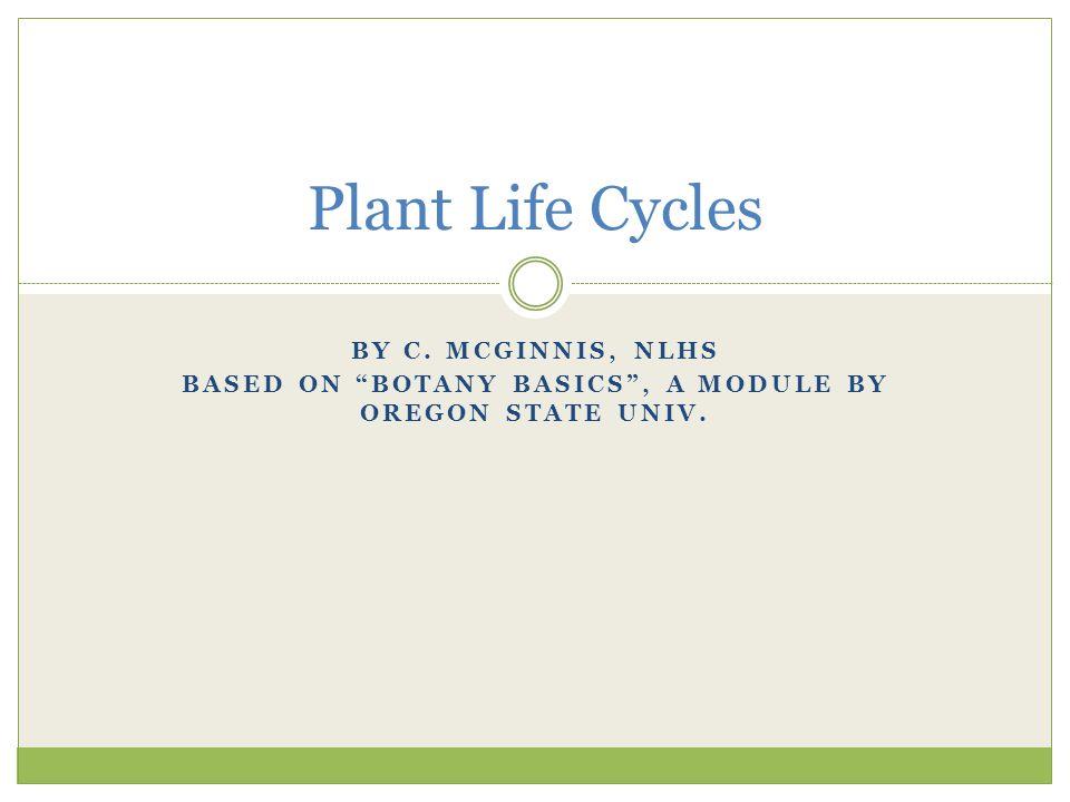 Based on Botany Basics , a module by Oregon State Univ.