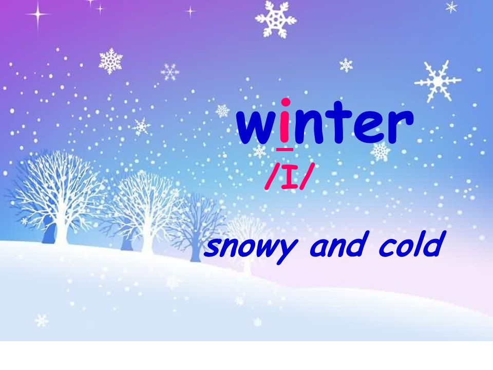 winter /I/ snowy and cold