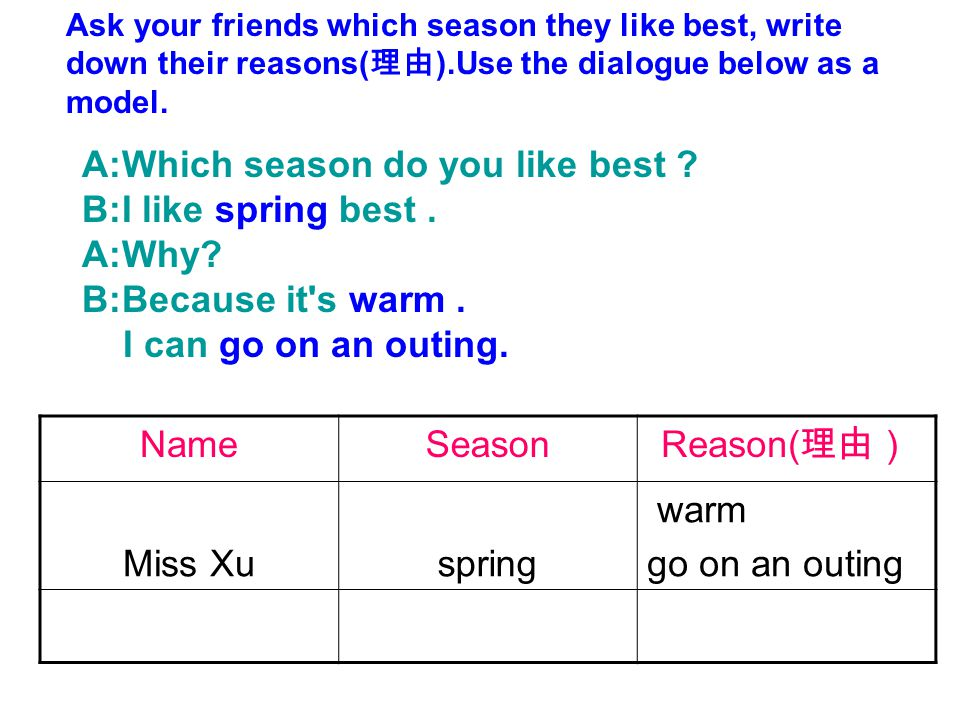 A:Which season do you like best B:I like spring best . A:Why