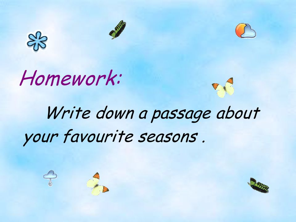 Homework: Homework: Write a passage about your favourite season.