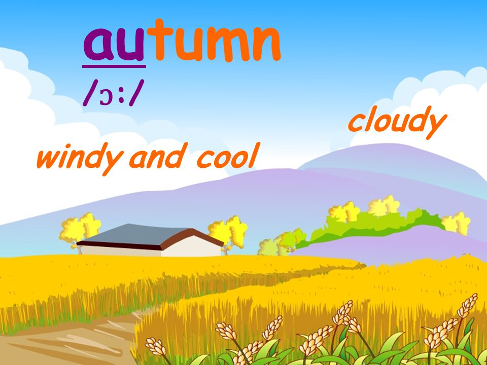 autumn /ɔ:/ cloudy windy and cool