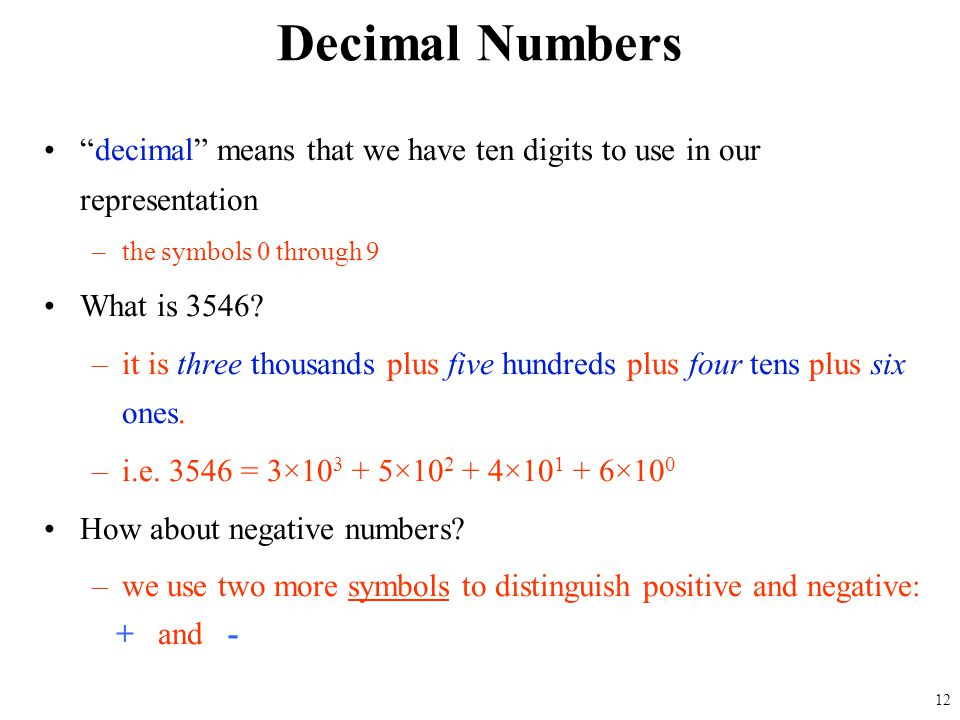 Decimal Numbers decimal means that we have ten digits to use in our representation. the symbols 0 through 9.
