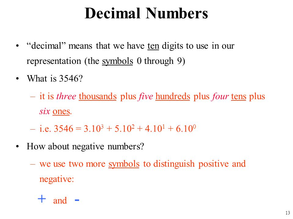 Decimal Numbers decimal means that we have ten digits to use in our representation (the symbols 0 through 9)