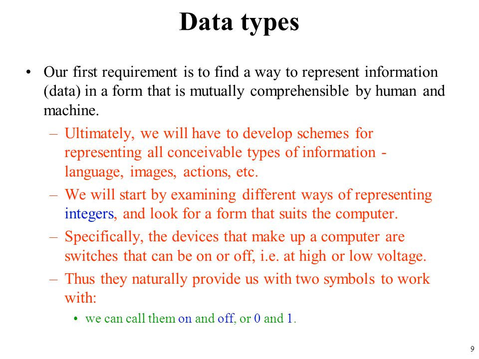 Data types Our first requirement is to find a way to represent information (data) in a form that is mutually comprehensible by human and machine.