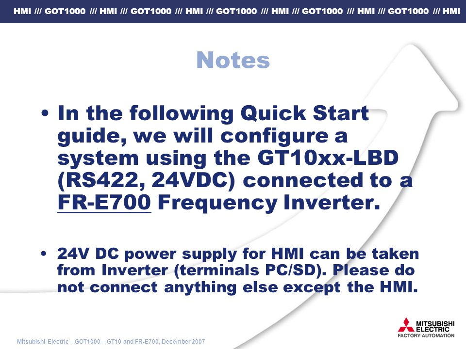 Notes In the following Quick Start guide, we will configure a system using the GT10xx-LBD (RS422, 24VDC) connected to a FR-E700 Frequency Inverter.