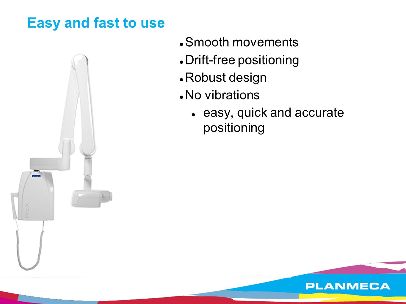 Easy and fast to use Smooth movements Drift-free positioning
