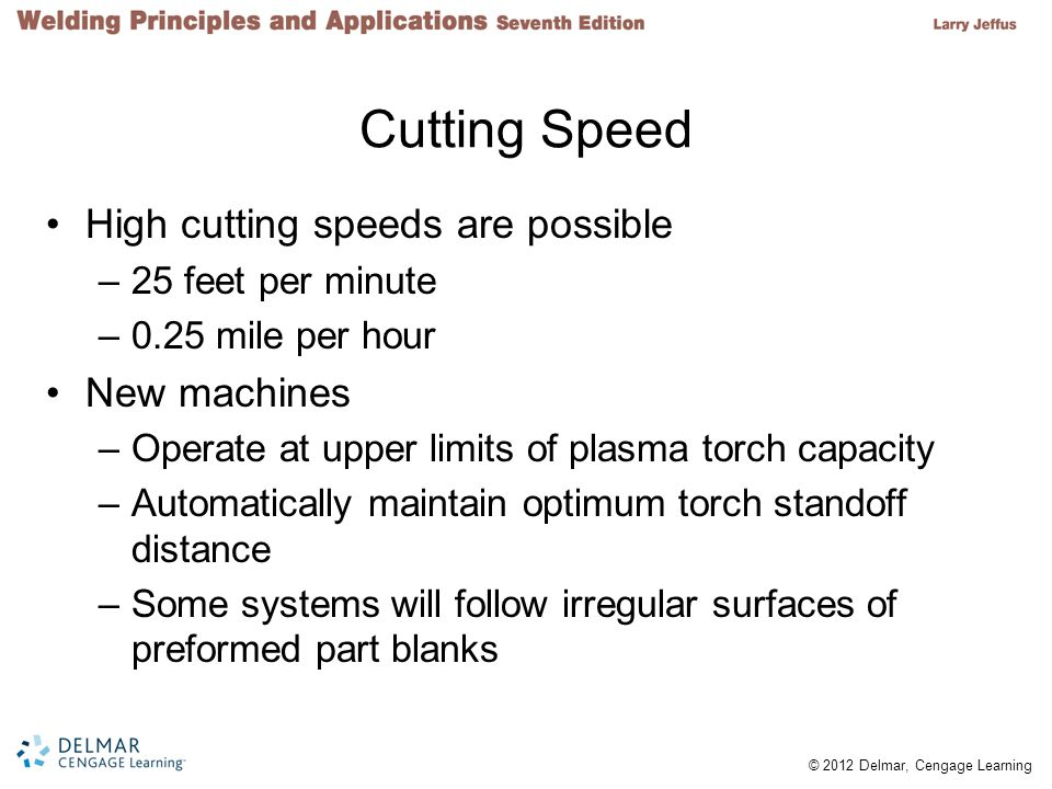 Cutting Speed High cutting speeds are possible New machines