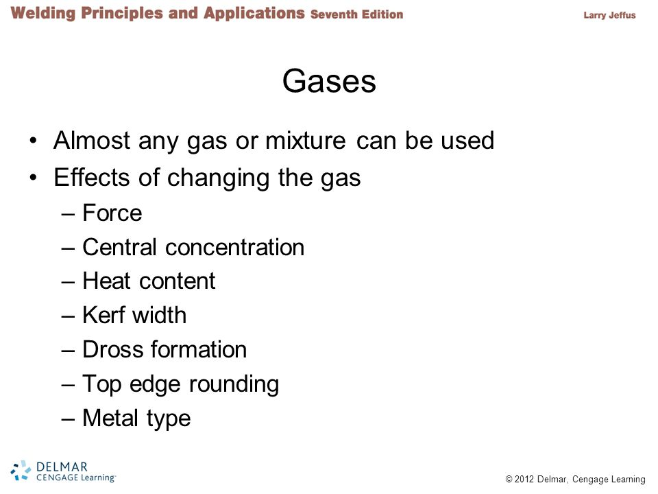 Gases Almost any gas or mixture can be used