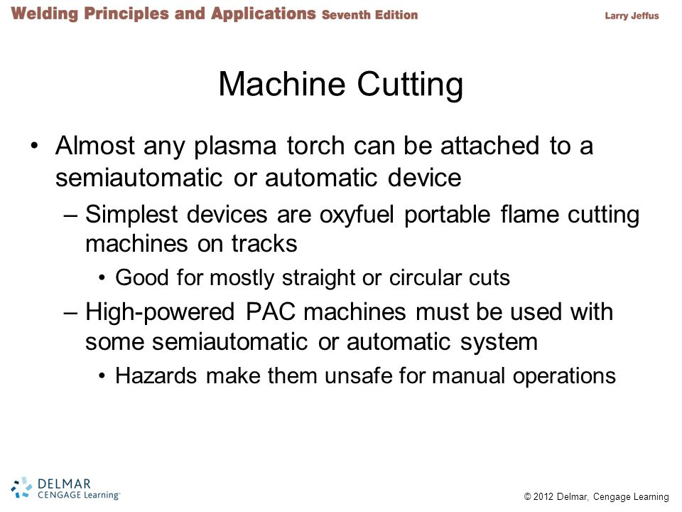 Machine Cutting Almost any plasma torch can be attached to a semiautomatic or automatic device.