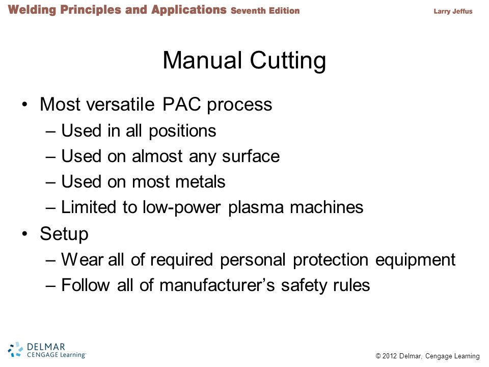 Manual Cutting Most versatile PAC process Setup Used in all positions