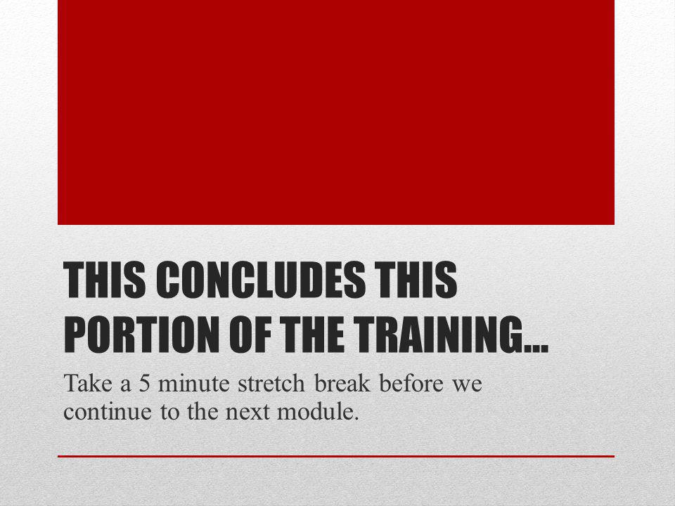 This concludes this portion of the training…