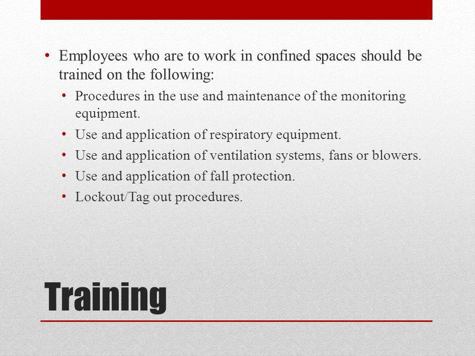 Employees who are to work in confined spaces should be trained on the following: