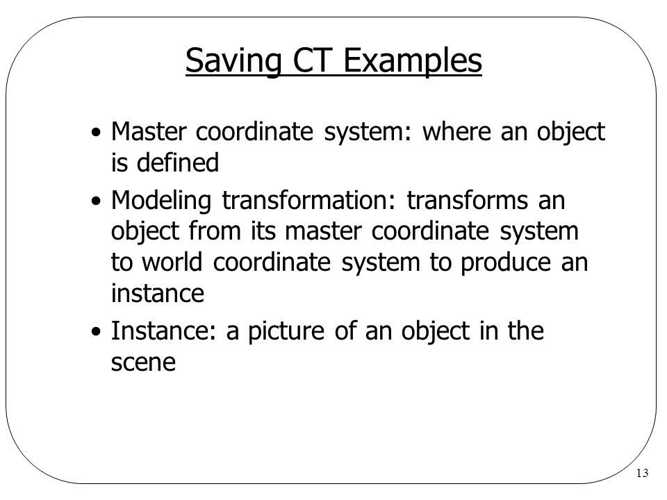 Saving CT Examples Master coordinate system: where an object is defined.