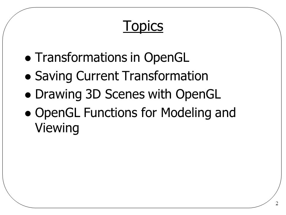 Topics Transformations in OpenGL Saving Current Transformation