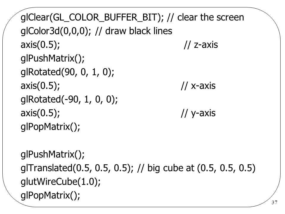 glClear(GL_COLOR_BUFFER_BIT); // clear the screen
