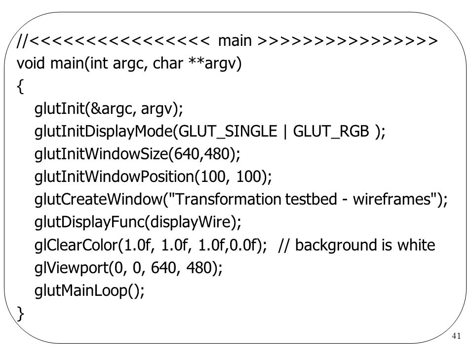 //<<<<<<<<<<<<<<<< main >>>>>>>>>>>>>>>> void main(int argc, char **argv) { glutInit(&argc, argv);