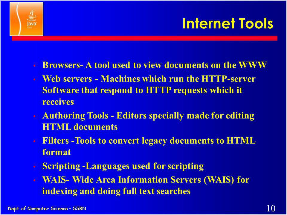 Internet Tools Browsers- A tool used to view documents on the WWW