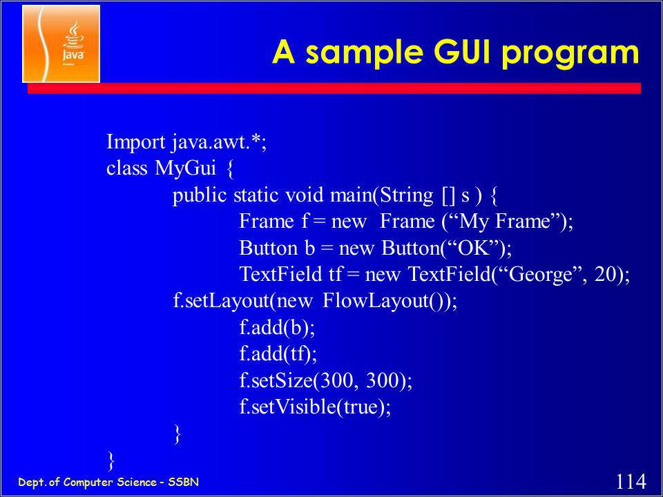 A sample GUI program Import java.awt.*; class MyGui {