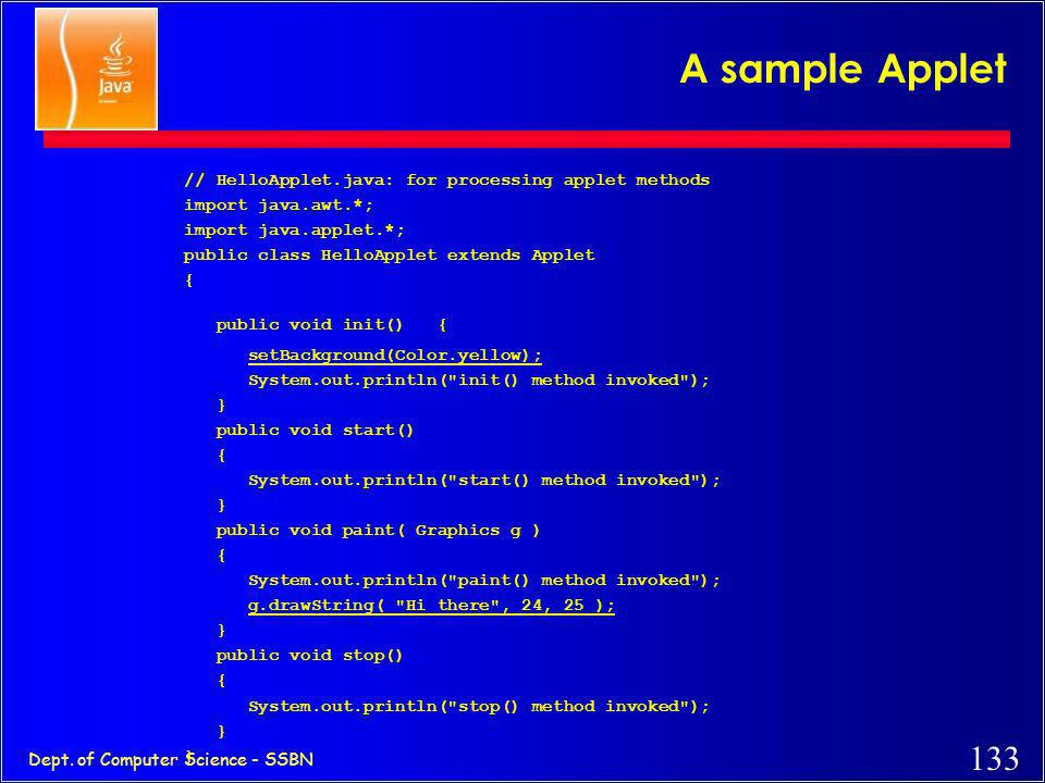 A sample Applet // HelloApplet.java: for processing applet methods
