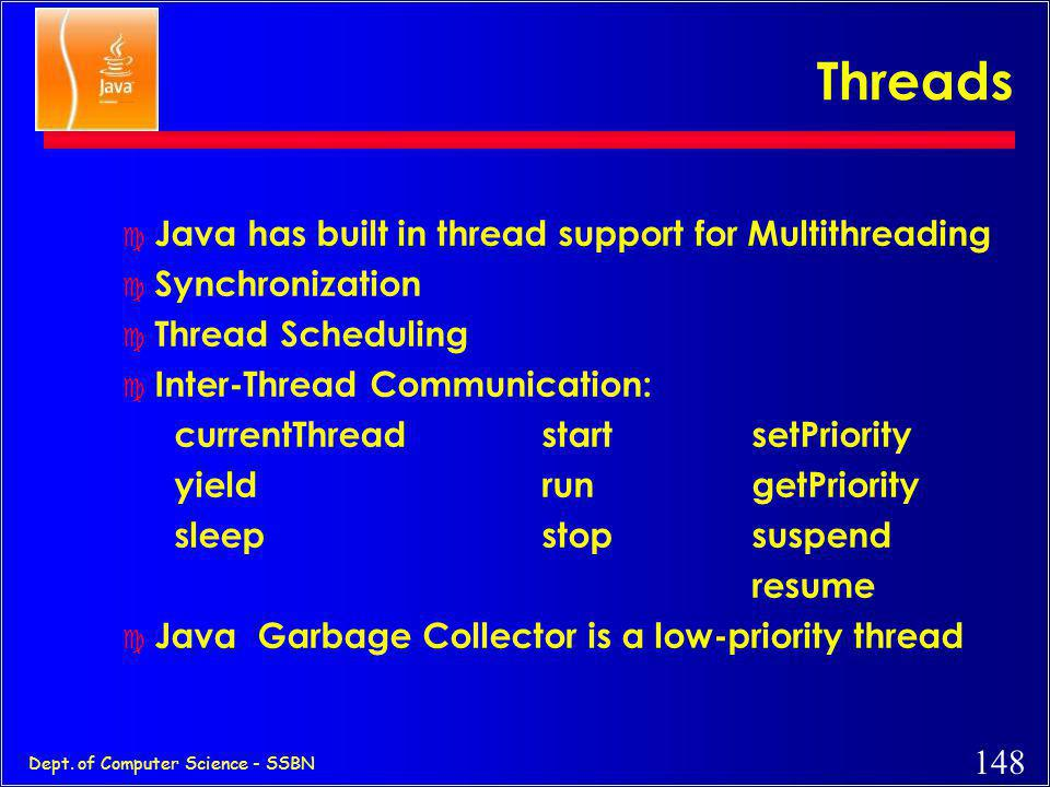 Threads Java has built in thread support for Multithreading